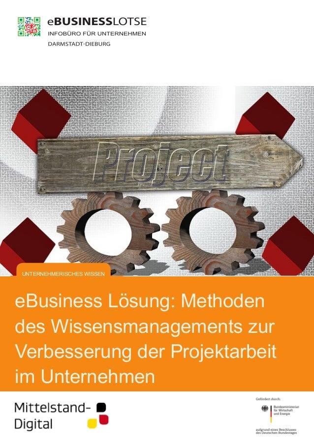 eBusiness Lösung: Methoden des Wissensmanagements zur Verbesserung der Projektarbeit im Unternehmen UNTERNEHMERISCHES WISS...
