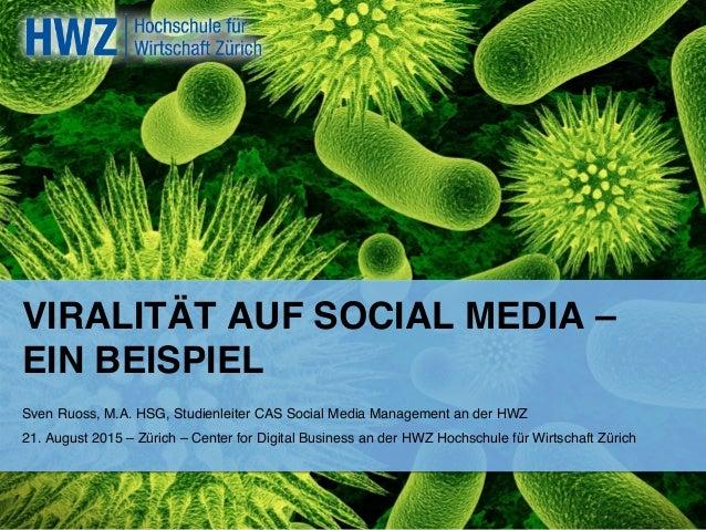 VIRALITÄT AUF SOCIAL MEDIA – EIN BEISPIEL ! Sven Ruoss, M.A. HSG, Studienleiter CAS Social Media Management an der HWZ ! 2...