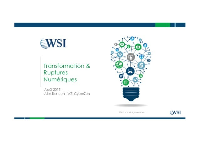 Transformation & Ruptures Numériques Août 2015 Alex Benoehr, WSI CyberZen ©2015 WSI. All rights reserved.