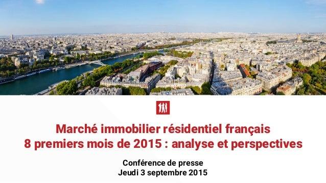 Marché immobilier résidentiel français 8 premiers mois de 2015 : analyse et perspectives Conférence de presse Jeudi 3 sept...
