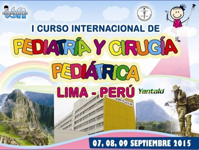 6 El Comité Científico del Cuerpo Médico del INSN tiene el honor de presentar el I CURSO INTERNACIONAL DE PEDIATRÍA Y CIRU...