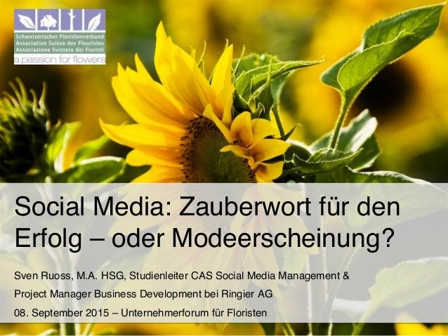Social Media: Zauberwort für den Erfolg – oder Modeerscheinung?! Sven Ruoss, M.A. HSG, Studienleiter CAS Social Media Mana...