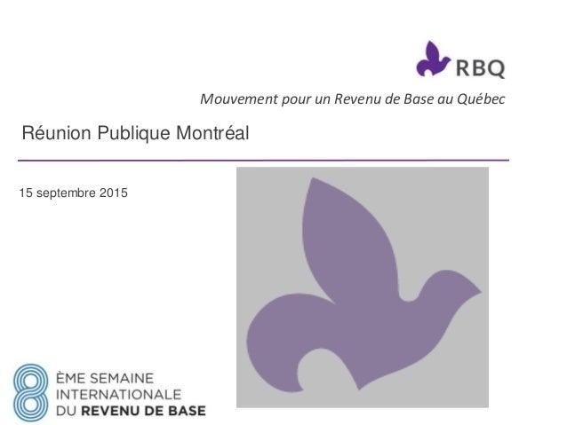 Mouvement pour un Revenu de Base au Québec Réunion Publique Montréal 15 septembre 2015