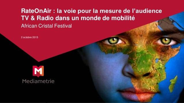 African Cristal Festival 2 octobre 2015 RateOnAir : la voie pour la mesure de l'audience TV & Radio dans un monde de mobil...