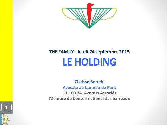 THEFAMILY–Jeudi24septembre2015 LE HOLDING Clarisse Berrebi Avocate au barreau de Paris 11.100.34. Avocats Associés Membre ...