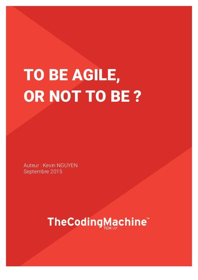 1 TO BE AGILE, OR NOT TO BE ? Auteur : Kevin NGUYEN Septembre 2015