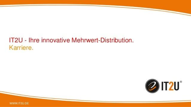 WWW.IT2U.DE IT2U - Ihre innovative Mehrwert-Distribution. Karriere.