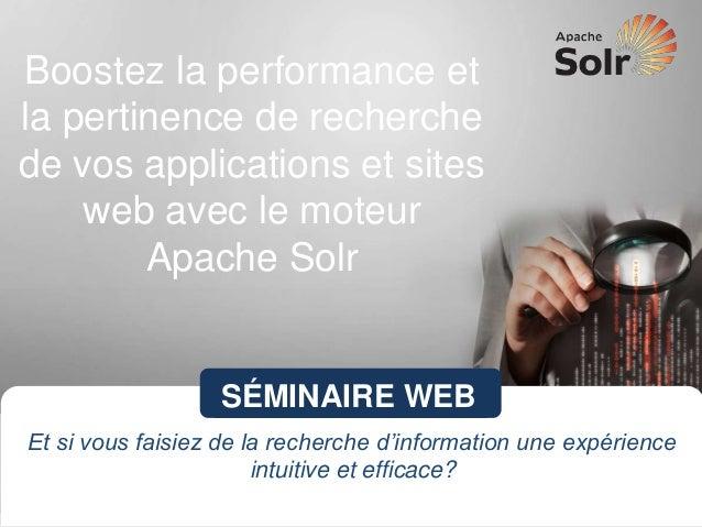 Boostez la performance et la pertinence de recherche de vos applications et sites web avec le moteur Apache Solr SÉMINAIRE...