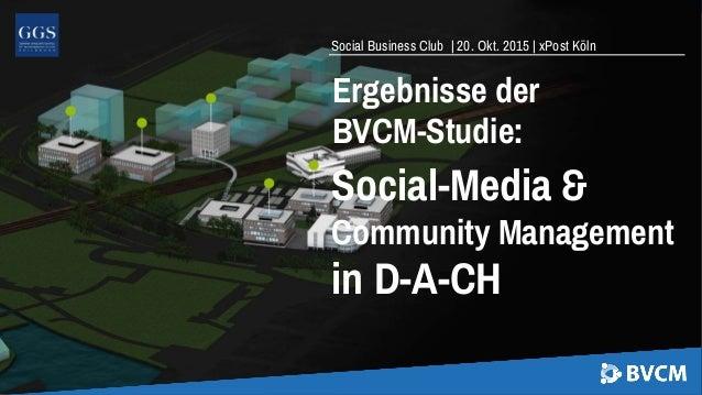 Social Business Club | 20. Okt. 2015 | xPost Köln Ergebnisse der BVCM-Studie: Social-Media & Community Management in D-A-CH