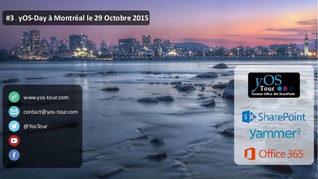 #3 – yOS-Day à Montréal le 29 Octobre 2015 www.yos-tour.com contact@yos-tour.com @YosTour