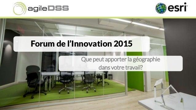 Forum de l'Innovation 2015 Que peut apporter la géographie dans votre travail?