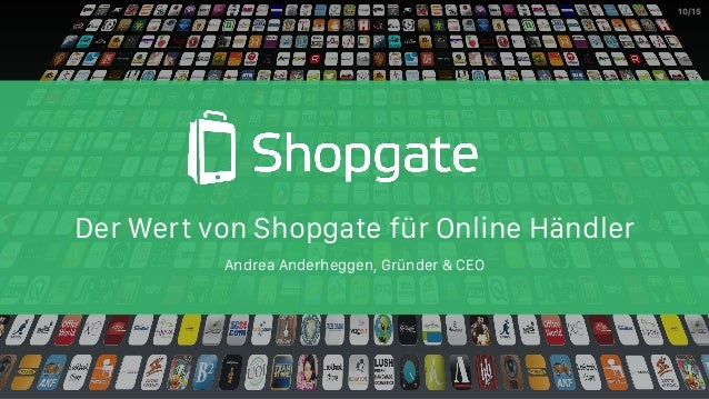 Der Wert von Shopgate für Online Händler 10/15 Andrea Anderheggen, Gründer & CEO