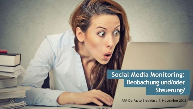 APA De Facto Breakfast, 4. November 2015 Social Media Monitoring: Beobachung und/oder Steuerung?