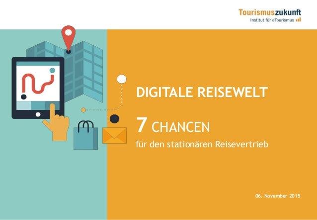 DIGITALE REISEWELT 7 CHANCEN für den stationären Reisevertrieb 06. November 2015