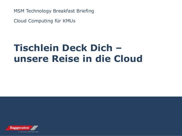 MSM Technology Breakfast Briefing Cloud Computing für KMUs Tischlein Deck Dich – unsere Reise in die Cloud