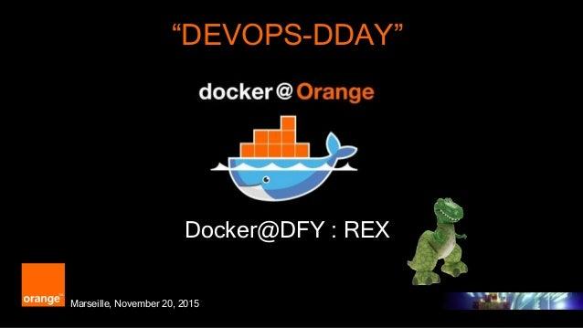 "1 Orange Restricted ""DEVOPS-DDAY"" Docker@DFY : REX Marseille, November 20, 2015"