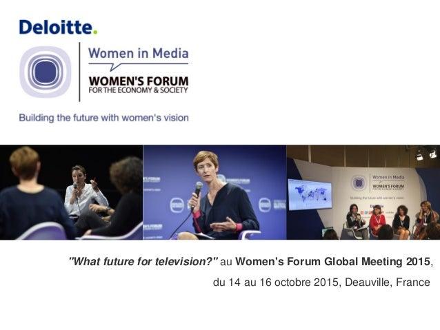 """""""What future for television?"""" au Women's Forum Global Meeting 2015, du 14 au 16 octobre 2015, Deauville, France"""