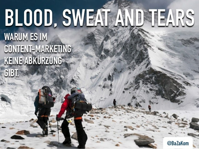 BLOOD, SWEAT AND TEARS WARUM ES IM CONTENT-MARKETING KEINE ABKÜRZUNG GIBT. @BaZaKom