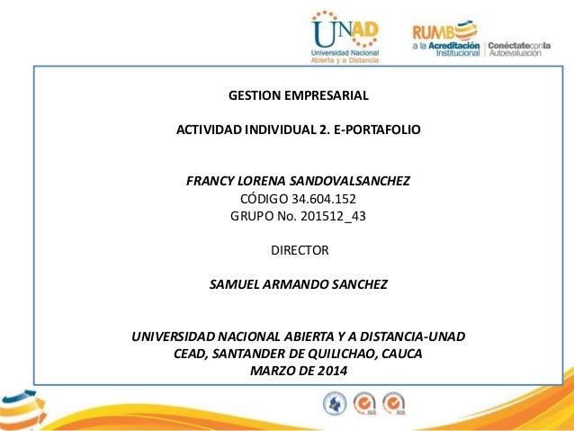GESTION EMPRESARIAL ACTIVIDAD INDIVIDUAL 2. E-PORTAFOLIO FRANCY LORENA SANDOVALSANCHEZ CÓDIGO 34.604.152 GRUPO No. 201512_...