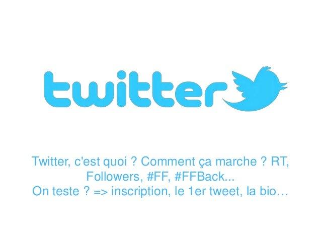 Twitter, c'est quoi ? Comment ça marche ? RT, Followers, #FF, #FFBack... On teste ? => inscription, le 1er tweet, la bio…