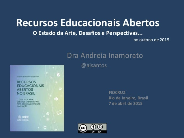 Recursos Educacionais Abertos O Estado da Arte, Desafios e Perspectivas... Dra Andreia Inamorato @aisantos no outono de 20...