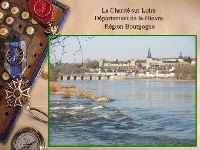 La Charité sur LoireLa Charité sur Loire Département de la NièvreDépartement de la Nièvre Région BourgogneRégion Bourgogne