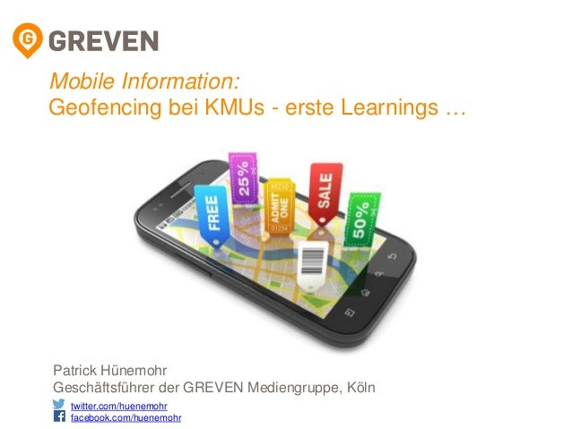 Mobile Information: Geofencing bei KMUs - erste Learnings … Patrick Hünemohr Geschäftsführer der GREVEN Mediengruppe, Köln...