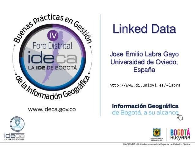 Linked Data Jose Emilio Labra Gayo Universidad de Oviedo, España http://www.di.uniovi.es/~labra