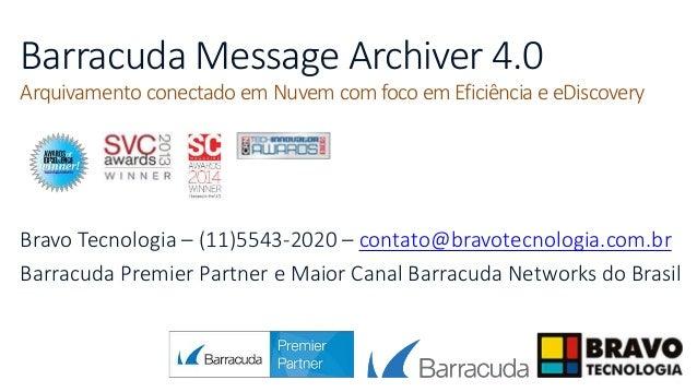 Barracuda Message Archiver 4.0 Arquivamento conectado em Nuvem com foco em Eficiência e eDiscovery Bravo Tecnologia – (11)...