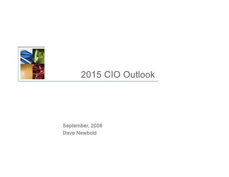 2015 CIO Outlook     September, 2008 Dave Newbold