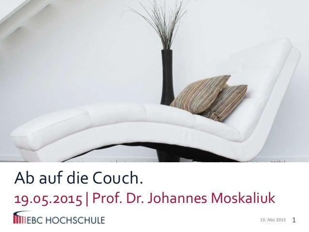 1 Ab auf die Couch. 19.05.2015 | Prof. Dr. Johannes Moskaliuk 19. Mai 2015