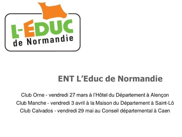 ENT L'Educ de Normandie Club Orne - vendredi 27 mars à l'Hôtel du Département à Alençon Club Manche - vendredi 3 avril à l...