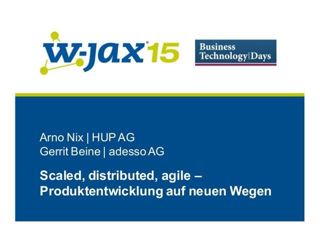 Arno Nix | HUP AG Gerrit Beine | adessoAG Scaled, distributed, agile – Produktentwicklung auf neuen Wegen
