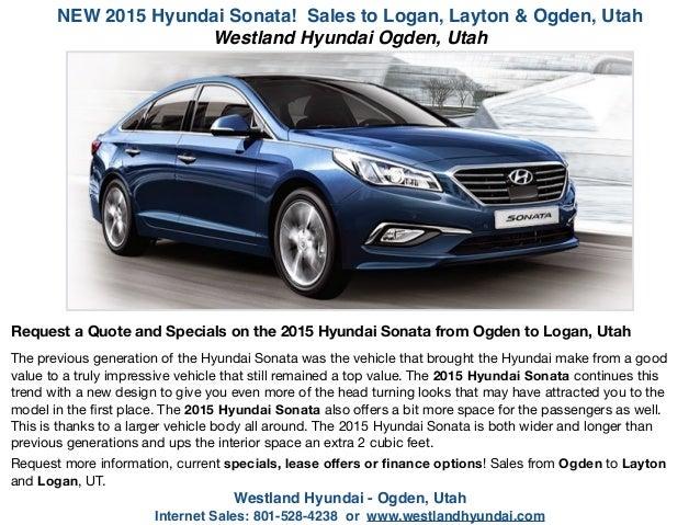 NEW 2015 Hyundai Sonata! Sales to Logan, Layton & Ogden, Utah Westland Hyundai - Ogden, Utah ! Internet Sales: 801-528-423...