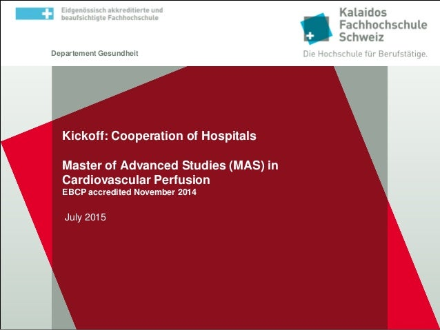 Departement Gesundheit Kickoff: Cooperation of Hospitals Master of Advanced Studies (MAS) in Cardiovascular Perfusion EBCP...