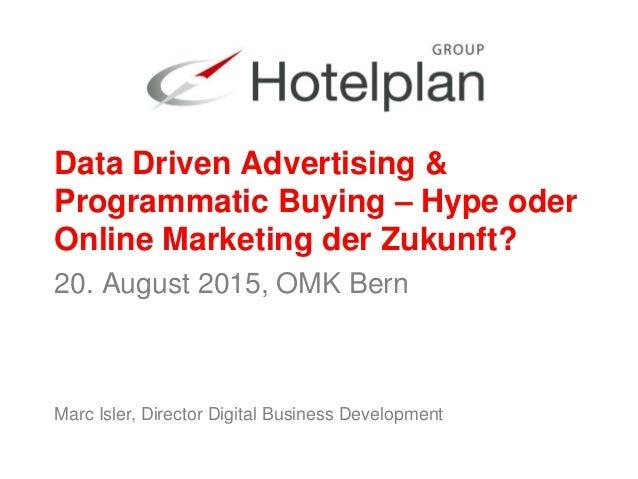Marc Isler, Director Digital Business Development Data Driven Advertising & Programmatic Buying – Hype oder Online Marketi...