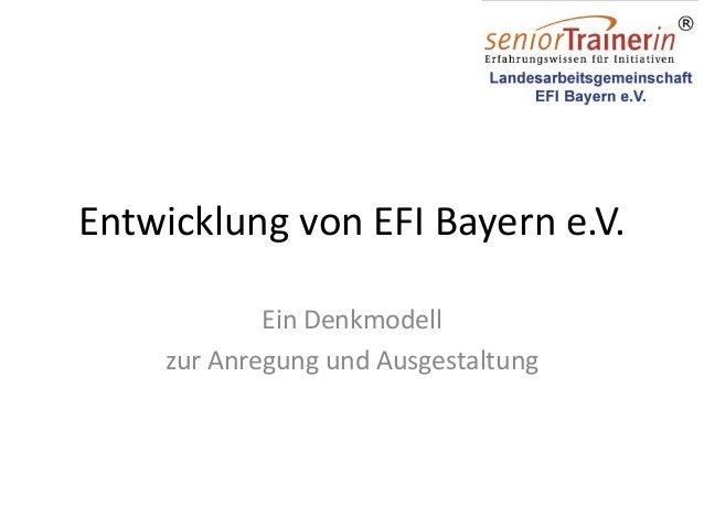Entwicklung von EFI Bayern e.V. Ein Denkmodell zur Anregung und Ausgestaltung