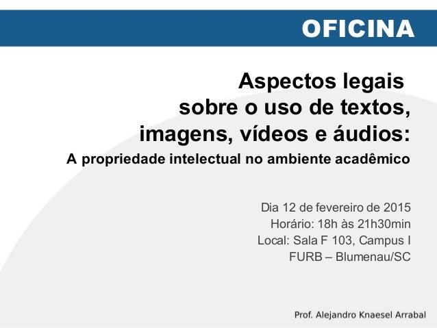 Aspectos legais sobre o uso de textos, imagens, vídeos e áudios: A propriedade intelectual no ambiente acadêmico Dia 12 de...
