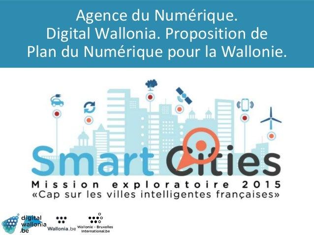 Agence du Numérique. Digital Wallonia. Proposition de Plan du Numérique pour la Wallonie.
