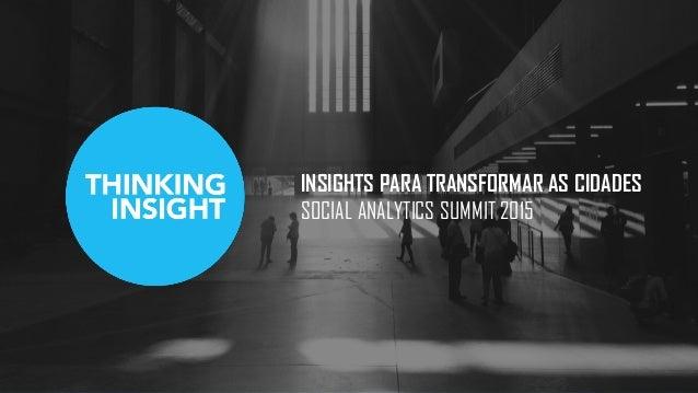 INSIGHTS PARA TRANSFORMAR AS CIDADES SOCIAL ANALYTICS SUMMIT 2015