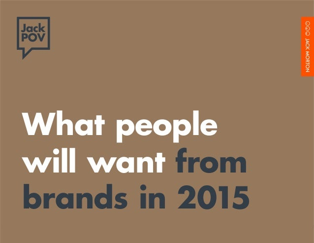 What people  will want from  brands in 2015  What people will want from brands in 2015 1