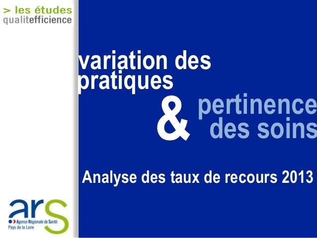 &pertinence variation des Analyse des taux de recours 2013 pratiques des soins