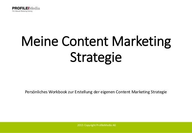 Meine Content Marketing Strategie Persönliches Workbook zur Erstellung der eigenen Content Marketing Strategie 2015 Copyri...