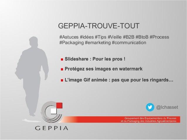 GEPPIA-TROUVE-TOUT #Astuces #idées #Tips #Veille #B2B #BtoB #Process #Packaging #emarketing #communication @lchasset