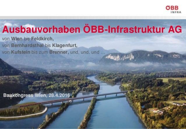 ÖBB-Infrastruktur, GB PNA (öffentlich) Ausbauvorhaben ÖBB-Infrastruktur AG Baukongress Wien, 28.4.2016 von Wien bis Feldki...