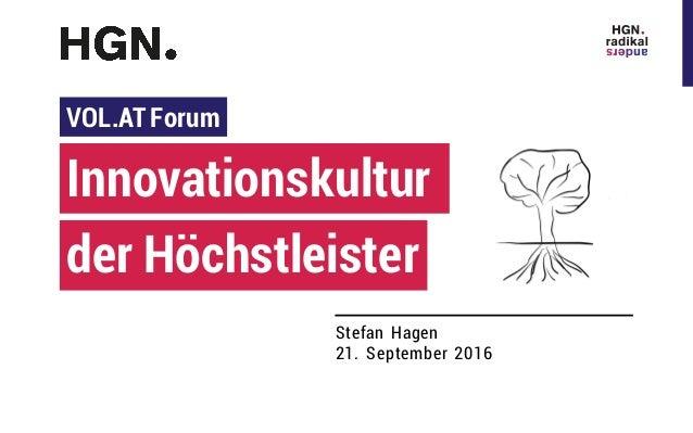 Stefan Hagen 21. September 2016 Innovationskultur VOL.AT Forum der Höchstleister