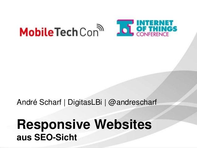 André Scharf | DigitasLBi | @andrescharf Responsive Websites aus SEO-Sicht