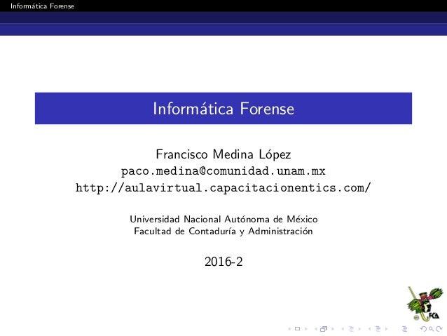 Inform´atica Forense Inform´atica Forense Francisco Medina L´opez paco.medina@comunidad.unam.mx http://aulavirtual.capacit...