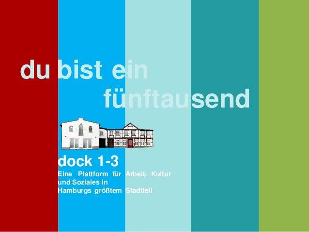 du bist ein fünftausend dock 1-3 Eine Plattform für Arbeit, Kultur und Soziales in Hamburgs größtem Stadtteil
