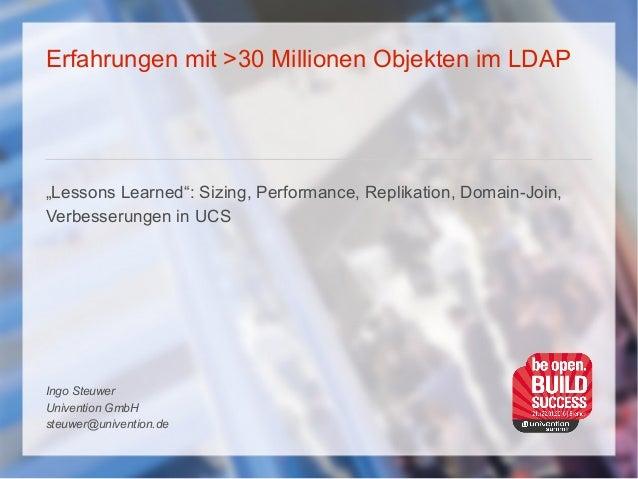 "Erfahrungen mit >30 Millionen Objekten im LDAP ""Lessons Learned"": Sizing, Performance, Replikation, Domain-Join, Verbesser..."